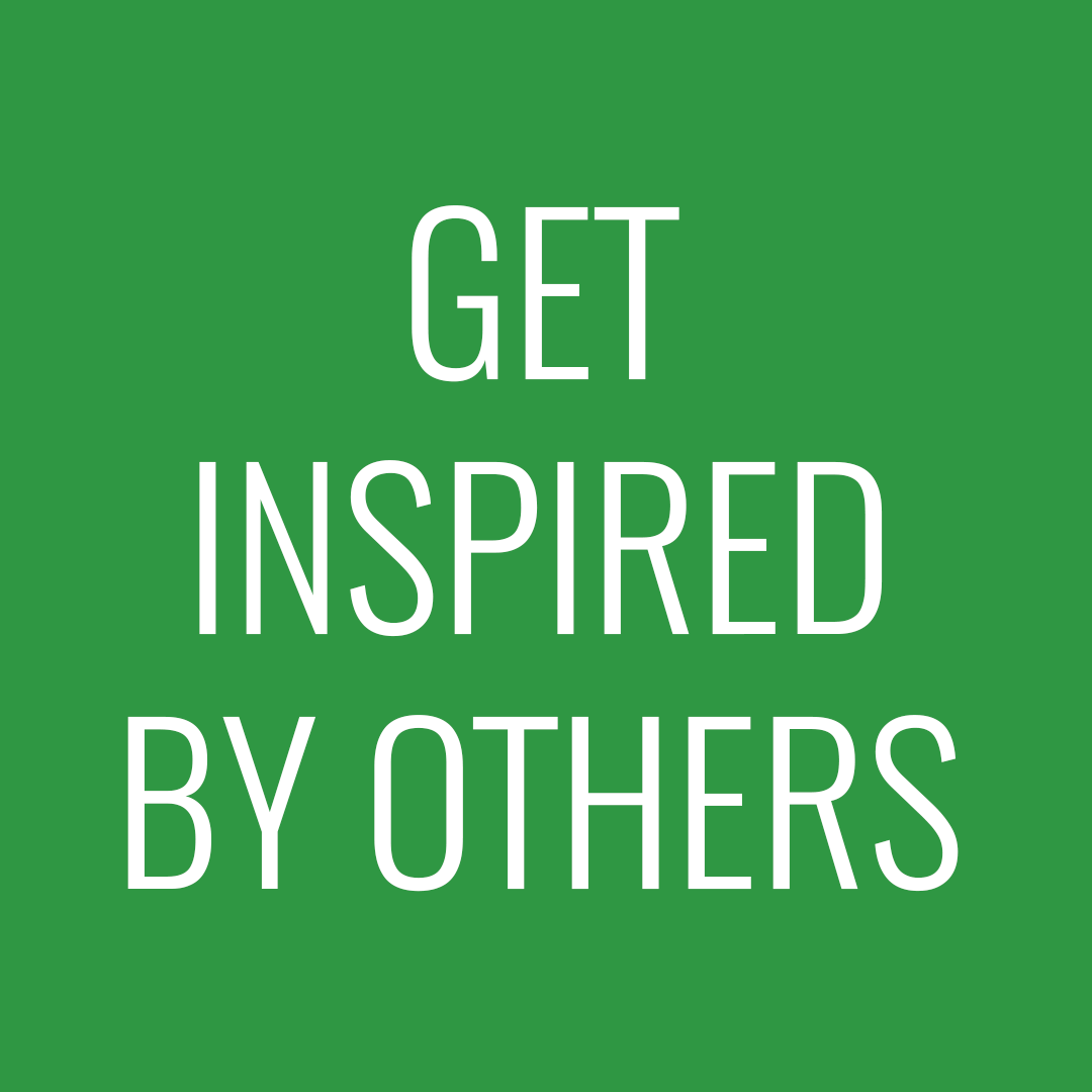 Get inspired by others