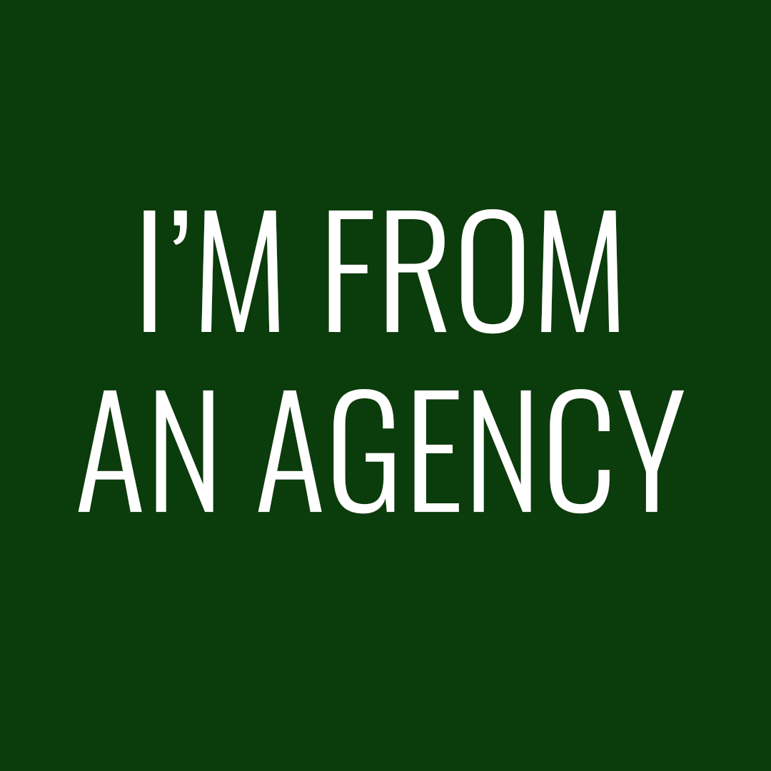 I'm from an agency