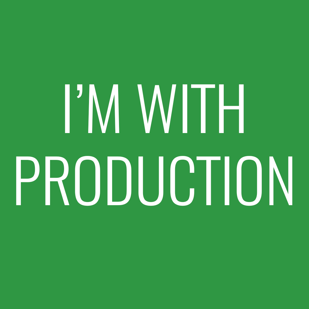 I'm with production