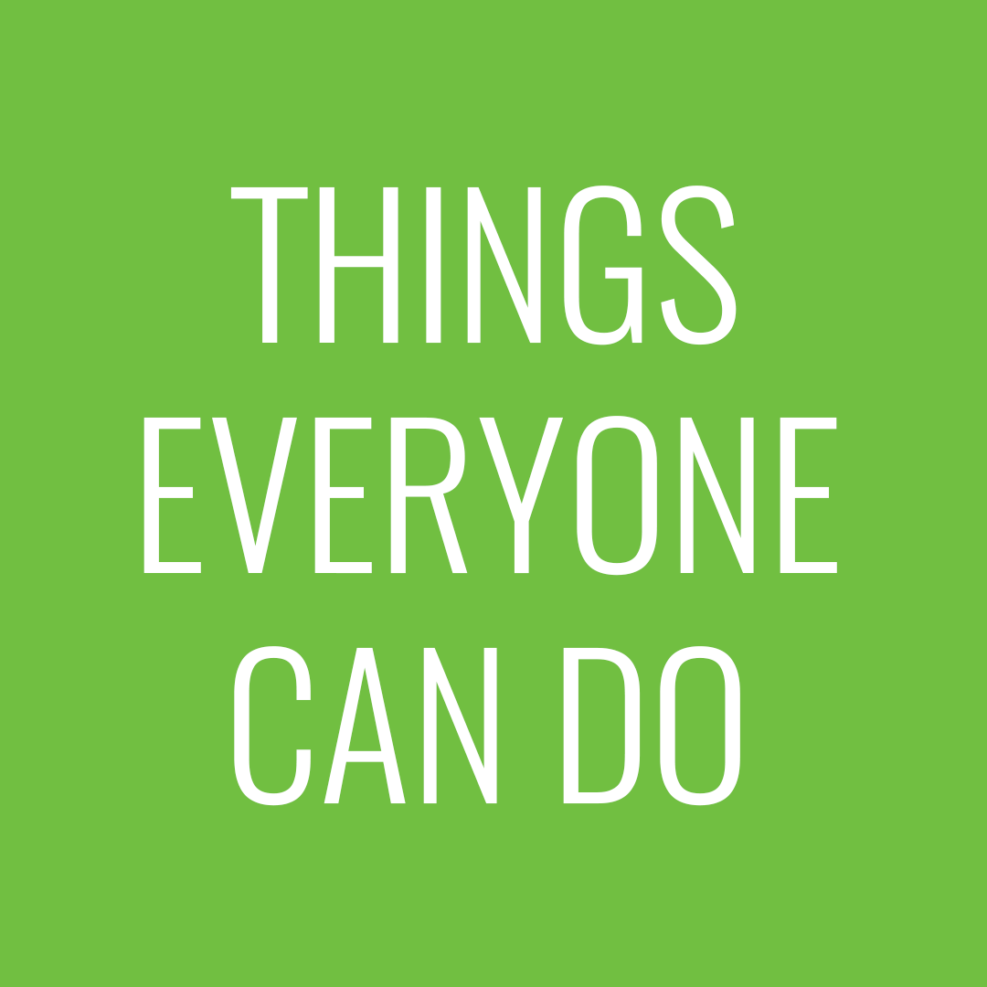 Things everyone can do