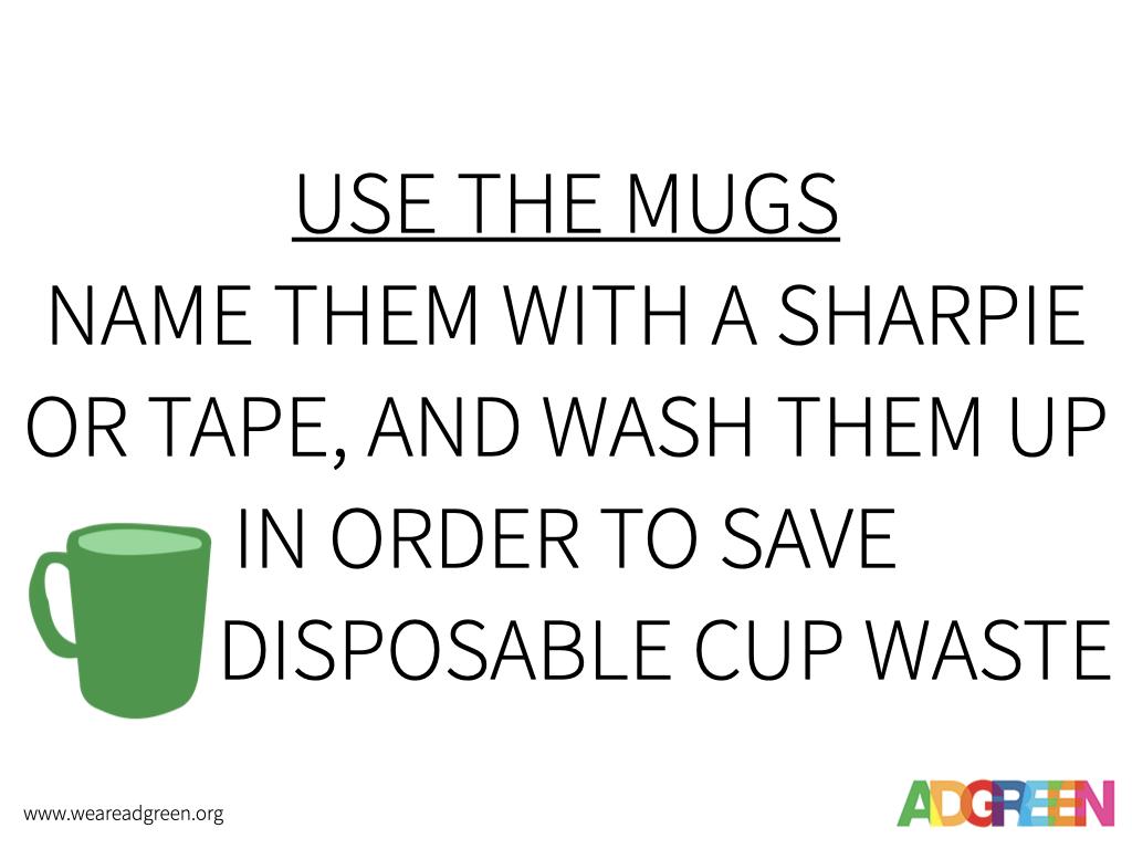 Use the mugs